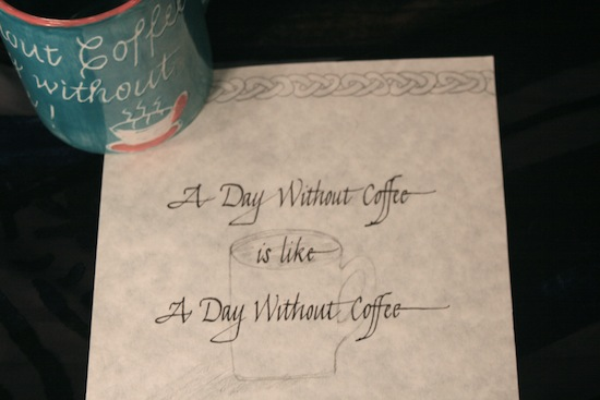 a day without coffee is like a day without coffee
